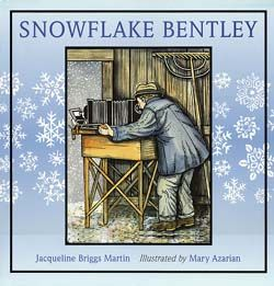 Snowflake Bentley by Jacqueline Briggs Martin, illustrated by Mary Azarian