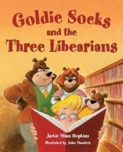 Goldie Socks and the Three Libearians by Jackie Mims Hopkins, illustrated by John Manders