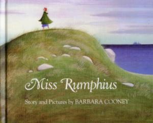 Miss Rumphius story and pictures by Barbara Cooney