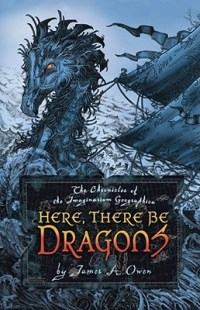 Here, There Be Dragons written and illustrated by James A. Owen