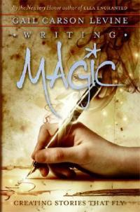 Writing Magic: Creating Stories That Fly by Gail Carson Levine