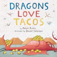 Dragons Love Tacos by Adam Rubin, illustrated by Daniel Salmieri