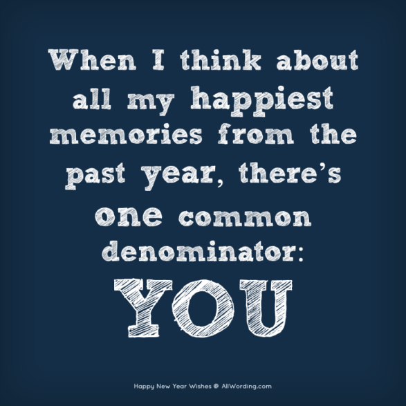 When I think about all my happiest memories from the past year, there's one common denominator: you.