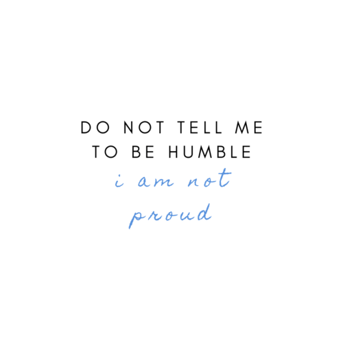do not tell me to be humble