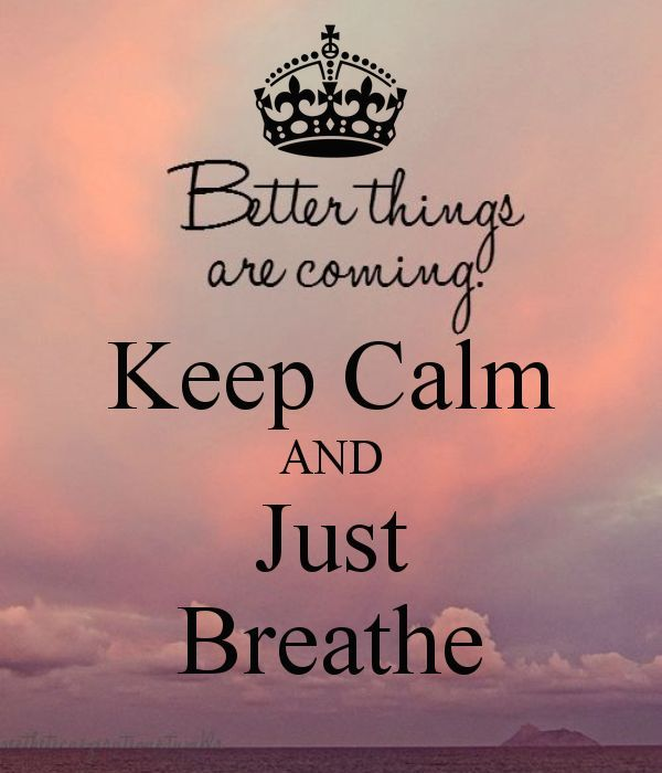 Keep Calm And Just Breathebetter Things Are Coming Hurt Quotes