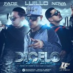 Luillo Ft. Nova La Amenaza y Fade – Dicelo (Official Remix)