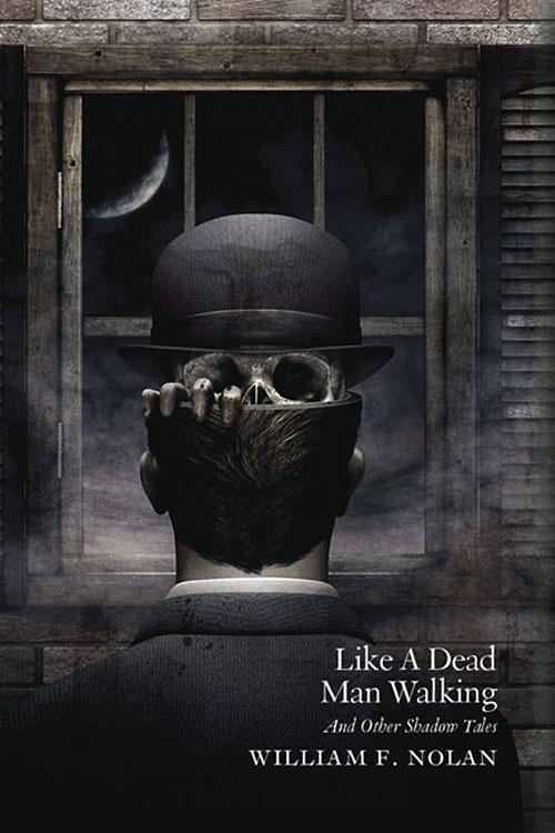 Like a Dead Man Walking, by William F. Nolan, Centipede Press, 2014. Cover art by David Ho, info and preview: centipedepress.com.