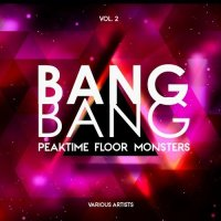VA - Bang Bang, Vol. 2 (Peaktime Floor Monsters) [Electrophenetic]