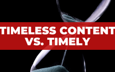 Timeless or Evergreen Content vs. Timely or Just-In-Time Content