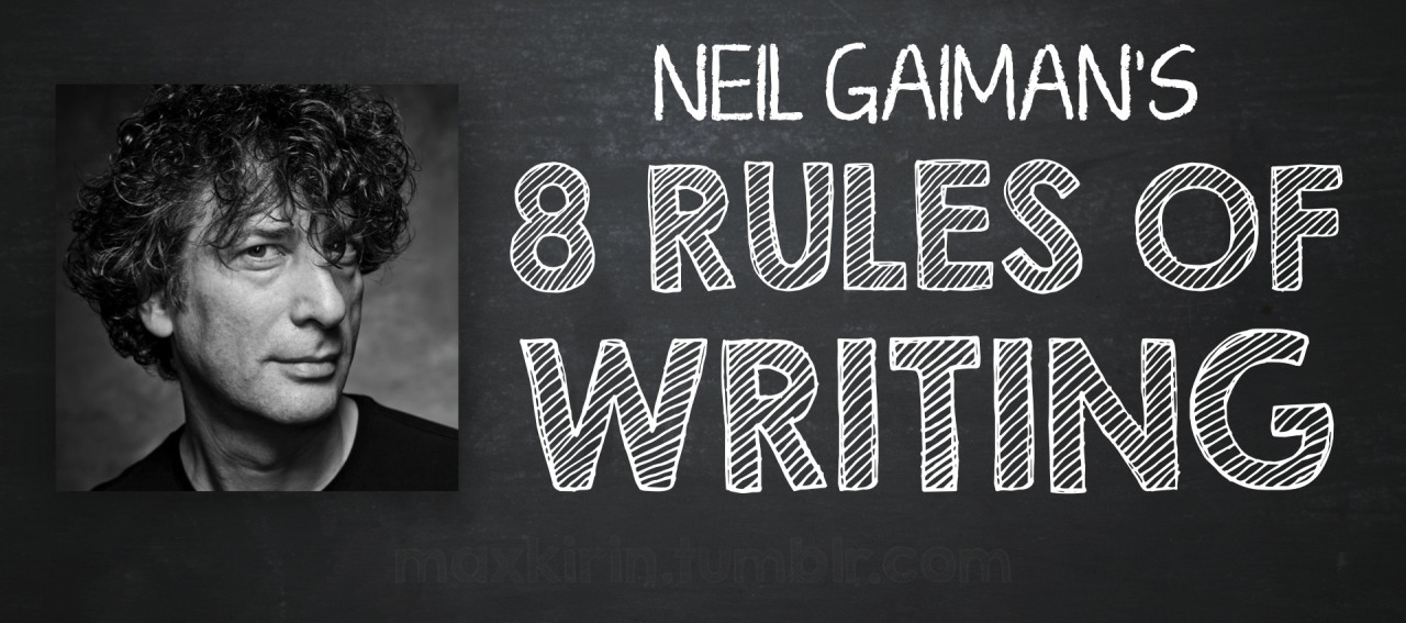 Neil Gaiman's 8 rules of writing.