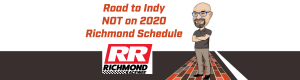 Road to Indy not on 2020 Richmond Schedule