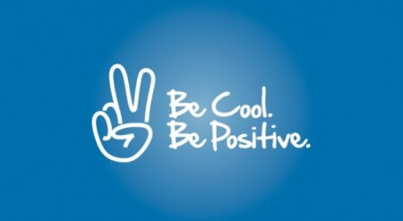 be cool , be positive