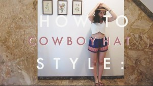 VIDEO | How to Style: Cowboy Hat