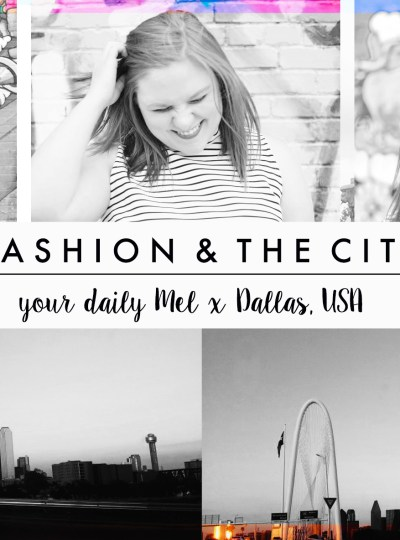 FASHION & THE CITY | Your Daily Mel x Dallas