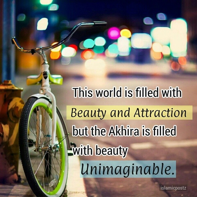 islamicpostz: This world is filled with beauty and attractions but the Akhira is filled with beauty unimaginable.