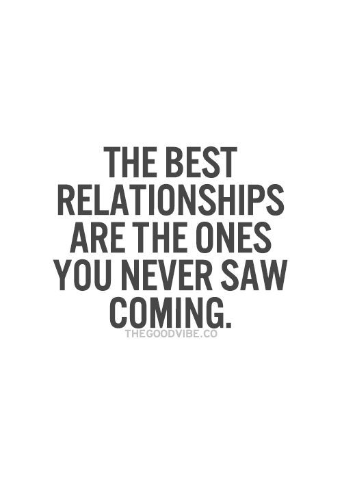 the best relationships are the ones you never saw coming ...