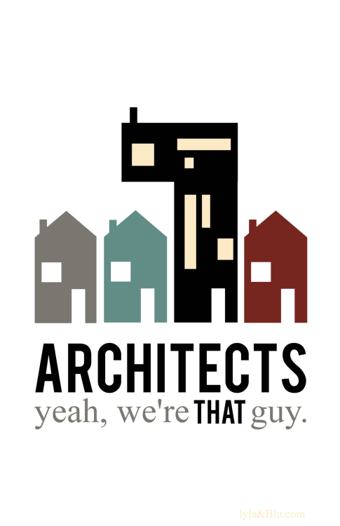 Architects, yeah, we're THAT guy