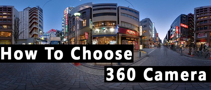How To Choose 360 Degree Camera