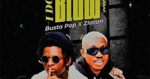 Download Busta Pop I Don Blow Ft Zlatan Download