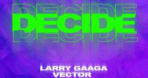 Download Larry Gaaga ft Vector Decide mp3 Download