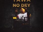Download KelvynBoy Yawa No Dey Ft MAnifest mp3 download