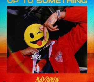 Download Mayorkun Up To Something mp3 download