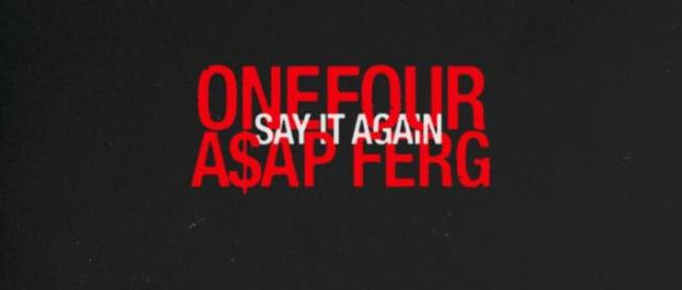 Download ONEFOUR FT A$AP FERG SAY IT AGAIN MP3 Download