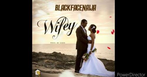 Download BlackFaceNaija Wifey Mp3 Download