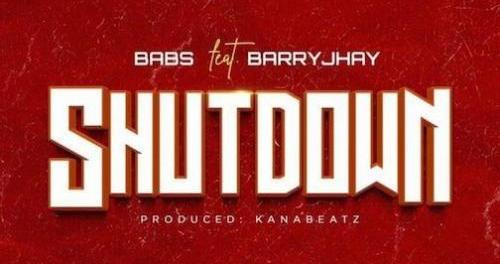 Download Babs Shutdown Ft Barry Jhay Mp3 Download