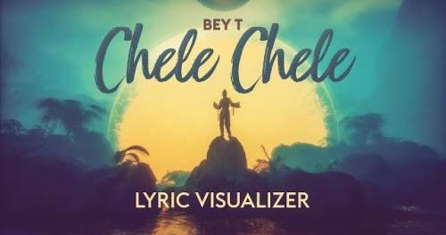Download Bey T Chele Chele Mp3 Download