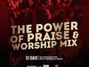 Download DJ DAVE The Power Of Praise & Worship Mixtape Ft 360media Music Mp3 Download