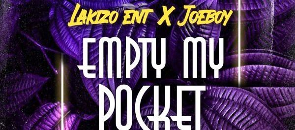 Download Lakizo Entertainment & Joeboy Empty My Pocket MP3 Download