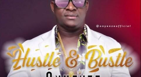 Download Onyenze Hustle & Bustle MP3 Download