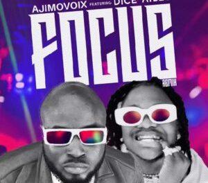 Download Ajimovoix Focus Remix Ft Dice Ailes MP3 Download
