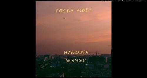 Download Tocky Vibes Handina Wangu MP3 Download