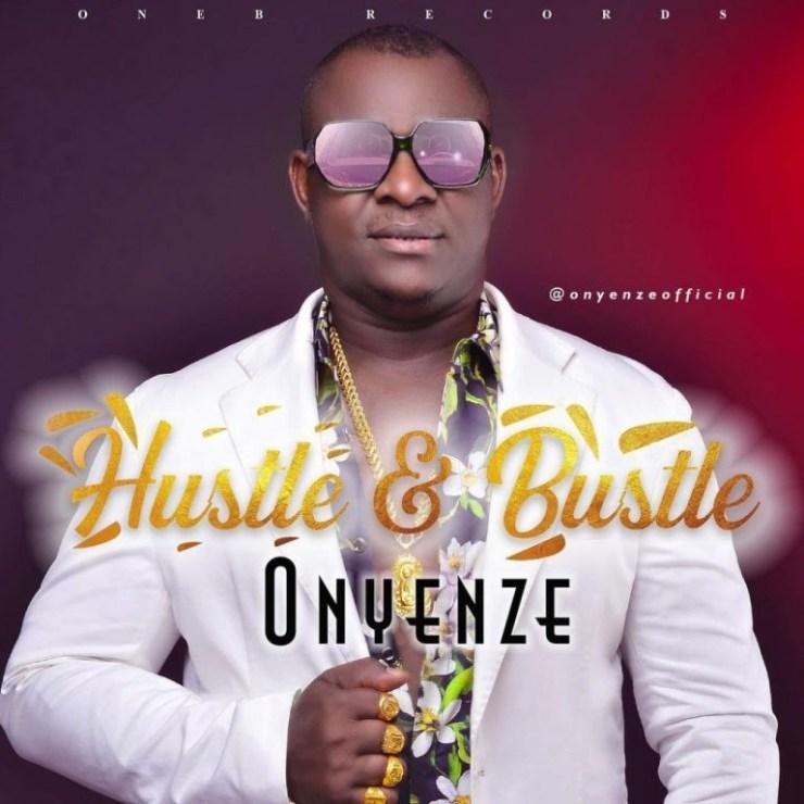 Onyenze – Hustle & Bustle