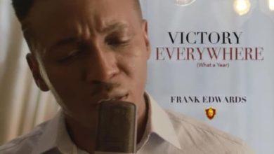 Frank Edwards – Victory Everywhere, MUSIC: Frank Edwards – Victory Everywhere, 360okay