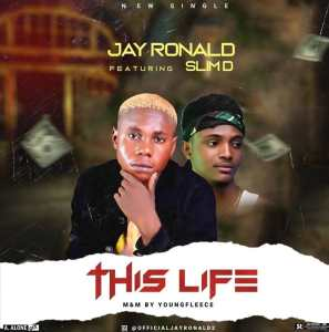 Jay Ronald Ft. Slim D - This Life, MUSIC: Jay Ronald Ft. Slim D – This Life, 360okay