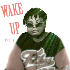 , MUSIC: Delek – Wake Up, 360okay