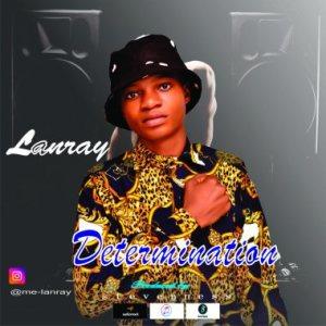 Lanray – Determination, MUSIC: Lanray – Determination, 360okay