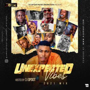DJ OP Dot – Unexpected Vibes (2021 Mix) Mixtape, MIXTAPE: DJ OP Dot – Unexpected Vibes (2021 Mix), 360okay