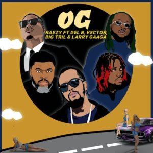 Raezy Og, MUSIC: Raezy Ft. Del B, Vector, Big Tril & Larry Gaaga – OG, 360okay