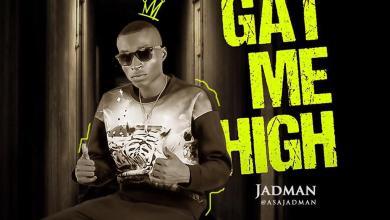 Jadman - Gat Me High, MUSIC: Jadman – Gat Me High, 360okay