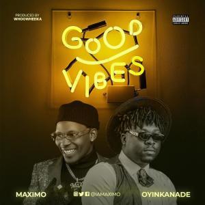 MaXimo Ft. Oyinkanade - Good Vibes