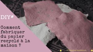 Comment fabriquer du papier recyclé à la maison ?