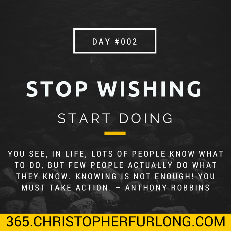 Day #002: Stop Wishing & Start Doing