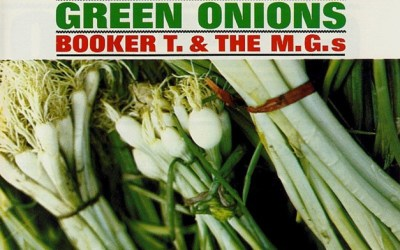 115. Good Vibes: Green Onions – Booker T. & the M.G.s, 1962