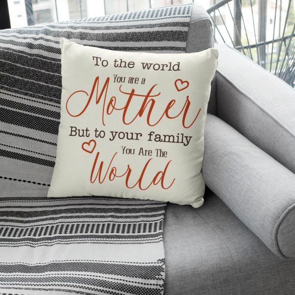 to the world you are a mother but to your family you are the world suede pillow