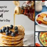 55 Ways to Spoil Your Mom this Mother's Day