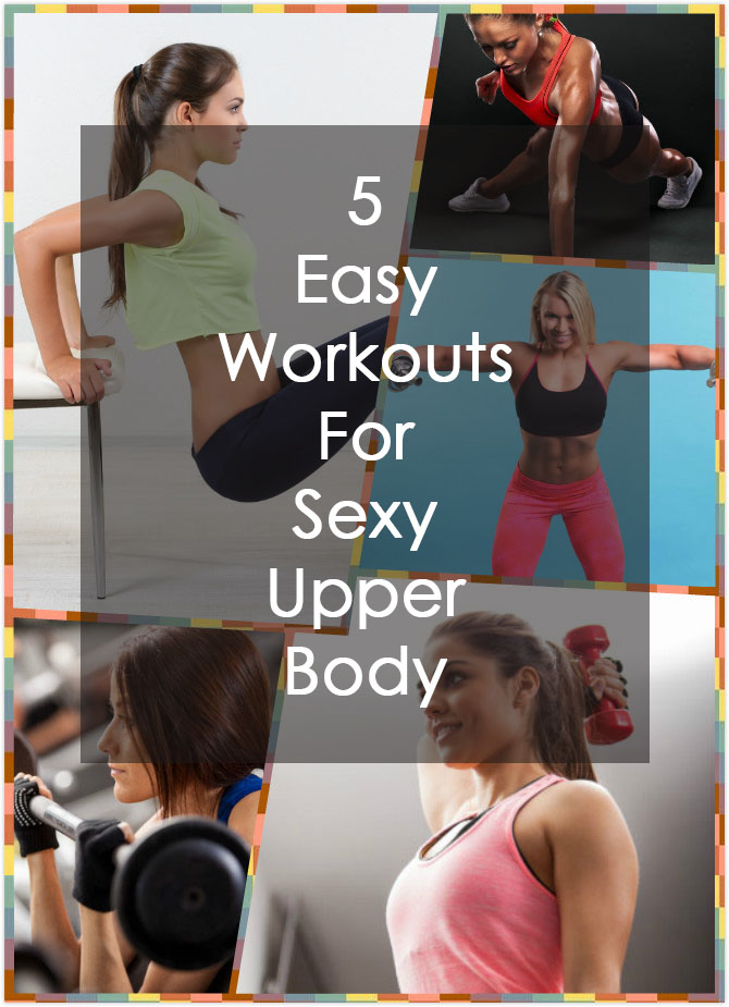 5 Easy Workouts For A Sexy Upper Body